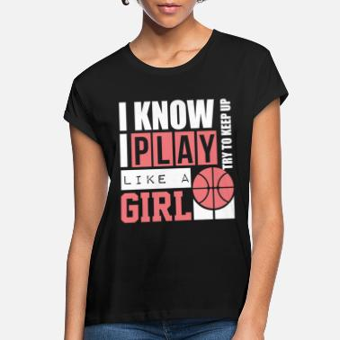 Play Basketball Girl - Women's Loose Fit T-Shirt