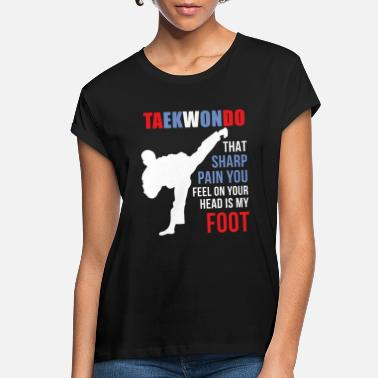 Pain Taekwondo That sharp pain Martial Arts T Shirt - Women's Loose Fit T-Shirt
