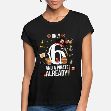 6th Birthday Boy Only 6 And A Pirate Already - Women's Loose Fit T-Shirt