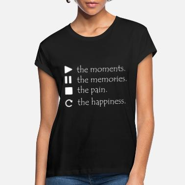 Pain The Moments Memories Pain Happiness - Women's Loose Fit T-Shirt