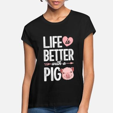 Life Is Better With A Pig Farm Farmer Girls Life is Better With a Pig T shirt Pigs Farm - Women's Loose Fit T-Shirt
