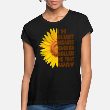 Rolled Im Blunt Because God Rolled Me That Way - Women's Loose Fit T-Shirt
