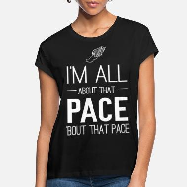 Pace I'm all about that pace bout that pace - Women's Loose Fit T-Shirt