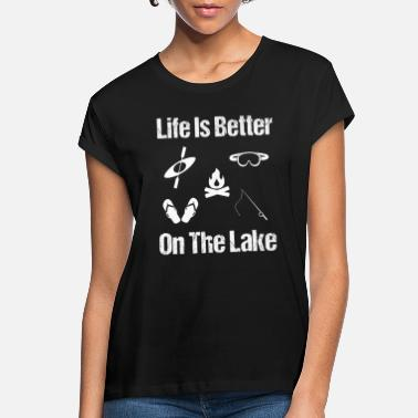 Lake Life is Better On The Lake, Lake Life, Living on Lake - Women's Loose Fit T-Shirt