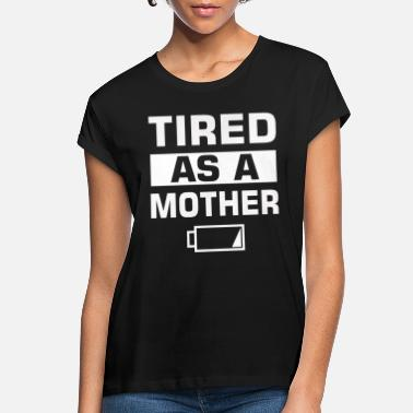 Tired Tired as a Mother - Women's Loose Fit T-Shirt