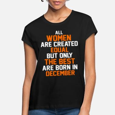 All women the best are born in December - Women's Loose Fit T-Shirt