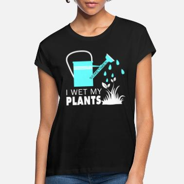 Wet I Love Wetting My Plants T Shirt - Women's Loose Fit T-Shirt