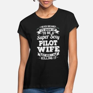 Pilot I'D Grow Up To Be A Super Sexy Pilot Wife - Women's Loose Fit T-Shirt