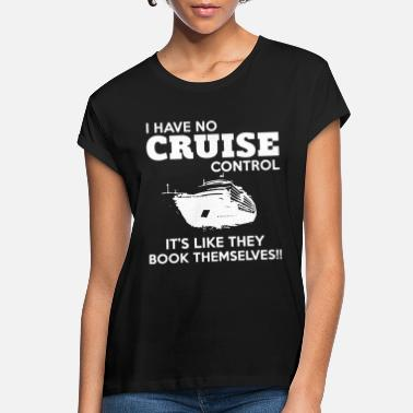 Cruise I Have No Cruise Control It s Like They Book Thems - Women's Loose Fit T-Shirt
