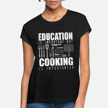 Chefs Are Importanter Education Is Important But Cooking Is Importanter - Women's Loose Fit T-Shirt