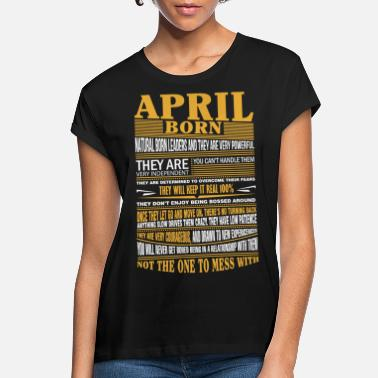 Born In April born natural born leaders - Women's Loose Fit T-Shirt