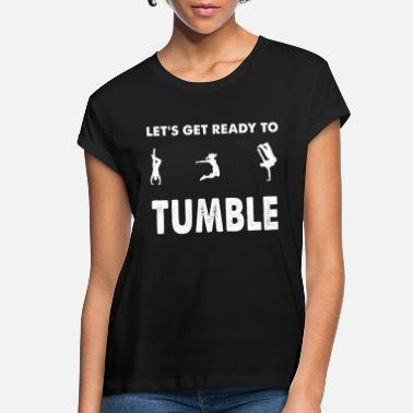 Tumbling Tumble - Let's get ready to tumble - Women's Loose Fit T-Shirt