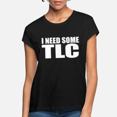 Tlc i need some tlc quote - Women's Loose Fit T-Shirt