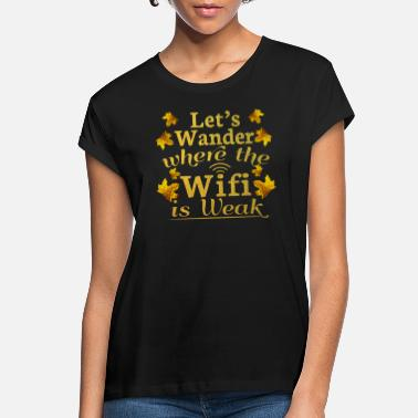 Wilderness Funny Hiking Camping Quote - Wander Where Wifi - Women's Loose Fit T-Shirt