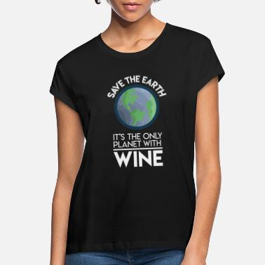 Planet Earth Save Earth Only Planet With Wine Fun Food Earth - Women's Loose Fit T-Shirt