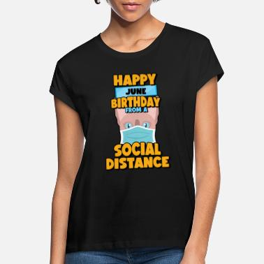 Chill Social Distancing Gift Happy June Birthday From A - Women's Loose Fit T-Shirt