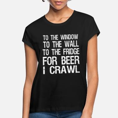Wall To the window to the wall to the fridge for beer i - Women's Loose Fit T-Shirt