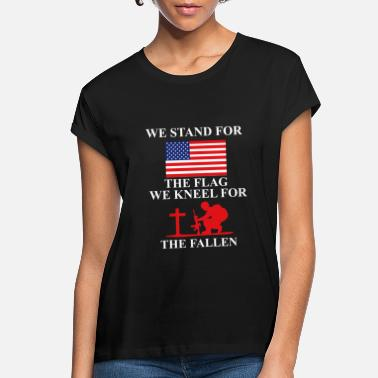 Stand We stand for the Flag we kneel for the fallen - Women's Loose Fit T-Shirt