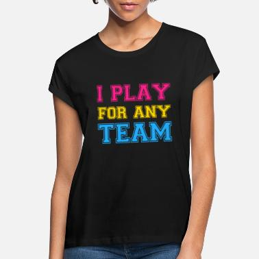 Play I play for any team text - pansexual LGBT Pan - Women's Loose Fit T-Shirt