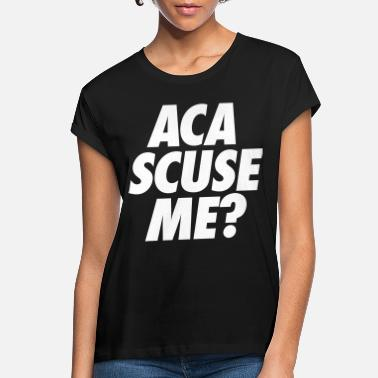 Pitch Aca Scuse Me? - Women's Loose Fit T-Shirt