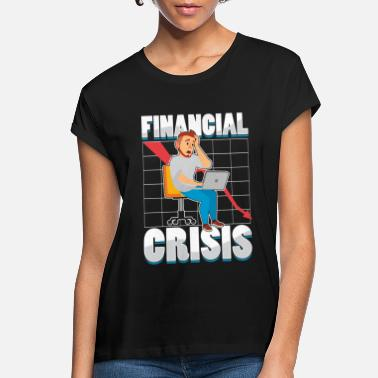 Financial Crisis Financial Crisis Capitalist gift - Women's Loose Fit T-Shirt