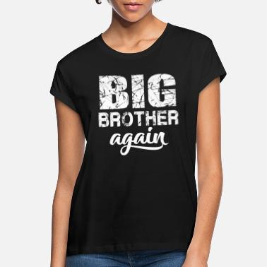 Brother Big Brother again t-shirt - Women's Loose Fit T-Shirt