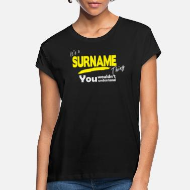 Surname It's A Surname Thing - Women's Loose Fit T-Shirt