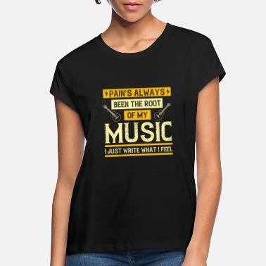 Play Music - Pain's Been The Root Of My Music - Women's Loose Fit T-Shirt
