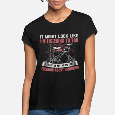 Drummer | Thinking About Drumming | Drums Gift - Women's Loose Fit T-Shirt