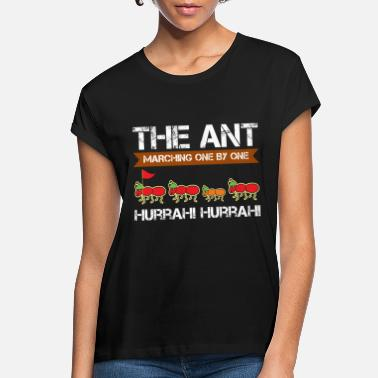 Ants The Ant Go Marching one by one Hurrah Hurrah - Women's Loose Fit T-Shirt