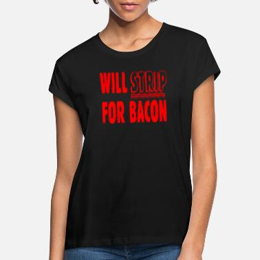 Strip Will Strip For Bacon - Women's Loose Fit T-Shirt