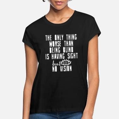 Sight Vision - The only thing worse than being blind is - Women's Loose Fit T-Shirt