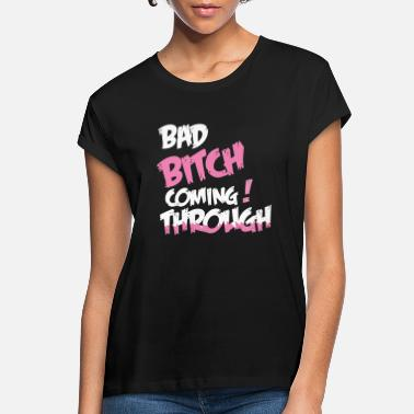 Bad Bitch Bad Bitch Coming Through (White) - Women's Loose Fit T-Shirt