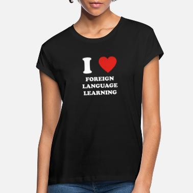 Language hobby gift birthday i love FOREIGN LANGUAGE LEARNI - Women's Loose Fit T-Shirt