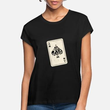 Cards To Die, To Sleep Ace of Spades Playing Card - Women's Loose Fit T-Shirt