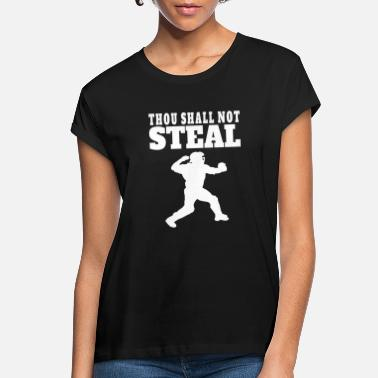 Steal Thou Shall Not Steal Funny Baseball Catcher - Women's Loose Fit T-Shirt
