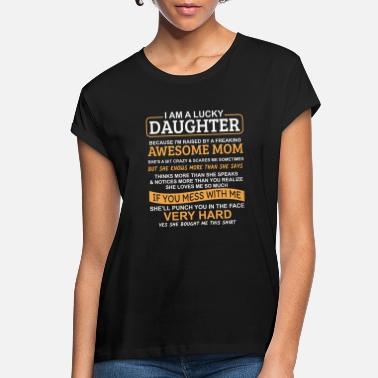 Daughter I Am A Lucky Daughter I Have A Crazy Mom - Women's Loose Fit T-Shirt