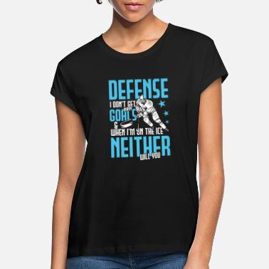 I Love Hockey Defense i don't get Goals | hockey team player - Women's Loose Fit T-Shirt