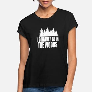 Id Rather Be In The Woods Id rather be in the Woods - Women's Loose Fit T-Shirt