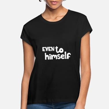 Evening Even to himself - Women's Loose Fit T-Shirt