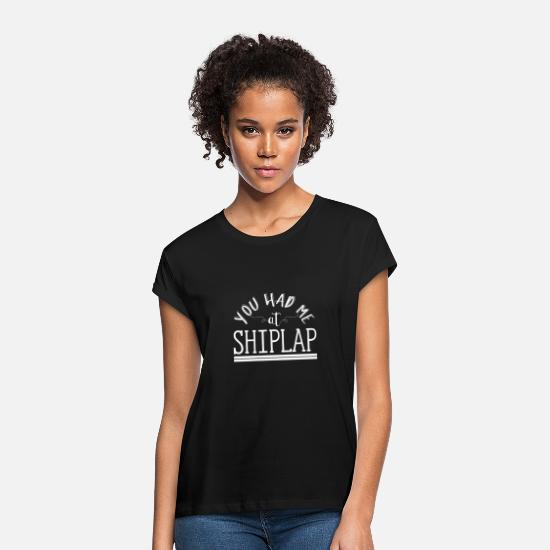 Upper T-Shirts - You Had Me At Shiplap - Fixer Upper DIY Quote - Women's Loose Fit T-Shirt black