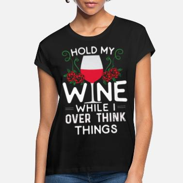 Hold My Wine While I Over Think Things - Women's Loose Fit T-Shirt