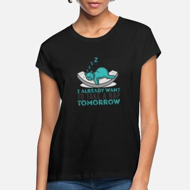 Nap Tomorrow Nap - I already want to take a nap tomorrow - Women's Loose Fit T-Shirt