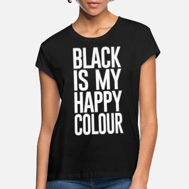 BLACK IS MY HAPPY COLOUR - Women's Loose Fit T-Shirt