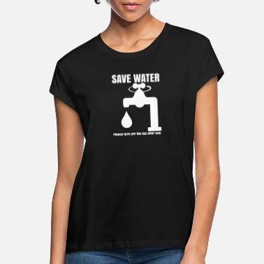 Water Pipe SAVE WATER - Women's Loose Fit T-Shirt