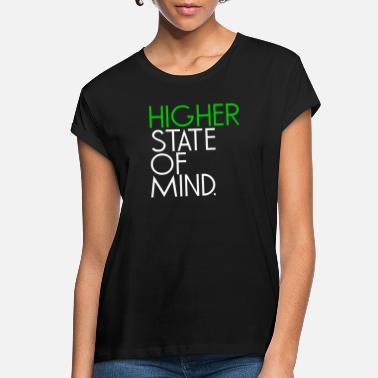 Higher State Of higher state of mind - Women's Loose Fit T-Shirt