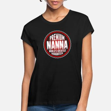 Nanna Premium Nanna World's Greatest Guaranted - Women's Loose Fit T-Shirt
