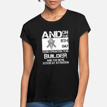 Bimbo Builder - On 8th day god created the builder - Women's Loose Fit T-Shirt