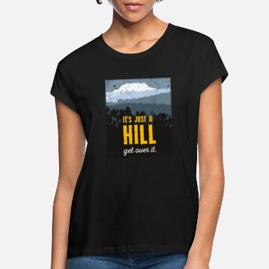 Over The Hill It's just a hill. Get over it. Motivation. - Women's Loose Fit T-Shirt