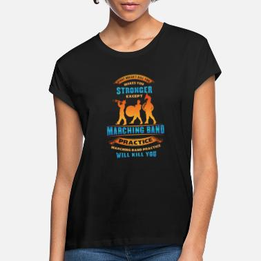 Band Marching band will make you stronger - Women's Loose Fit T-Shirt